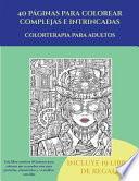 libro Colorterapia Para Adultos (40 Páginas Para Colorear Complejas E Intrincadas)