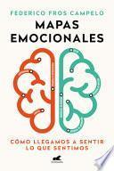 libro Mapas Emocionales: Cómo Llegamos A Sentir Lo Que Sentimos / Emotional Maps