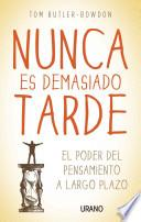 libro Nunca Es Demasiado Tarde: El Poder Del Pensamiento A Largo Plazo