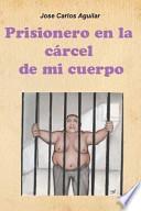libro Prisionero En La Carcel De Mi Cuerpo