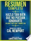 libro Resumen Completo: Hazlo Tan Bien Que No Puedan Ignorarte (so Good They Cant Ignore You)