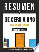 libro Resumen De  De Cero A Uno: Como Inventar El Futuro   De Peter Thiel