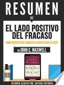 libro Resumen De  El Lado Positivo Del Fracaso: Como Convertir Los Errores En Puentes Hacia El Éxito   De John C. Maxwell
