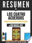 libro Resumen De  Los Cuatro Acuerdos: Una Guia Practica Para La Libertad Personal   De Don Miguel Ruiz