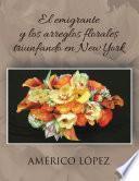 libro El Emigrante Y Los Arreglos Florales Triunfando En New York