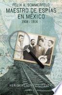 libro Maestro De Espías En México: Félix A. Sommerfeld 1908 1914