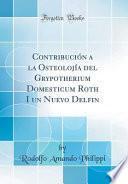 libro Contribución A La Osteolojía Del Grypotherium Domesticum Roth I Un Nuevo Delfin (classic Reprint)