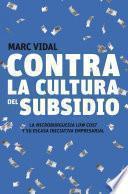 libro Contra La Cultura Del Subsidio