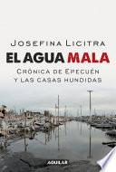 libro El Agua Mala. Crónica De Epecuén Y Las Casas Hundidas
