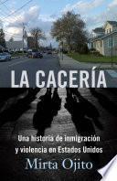 libro La Caceria: Una Historia De Inmigracion Y Violencia En Estados Unidos = Hunting Season