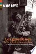 libro Los Guardianes De La Sabiduría Ancestral