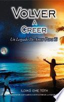 libro Volver A Creer, Un Legado De Amor Para Ti