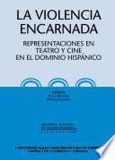 libro La Violencia Encarnada. Representaciones En Teatro Y Cine En El Dominio Hispánico