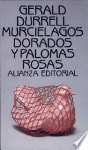 libro Murciélagos Dorados Y Palomas Rosas