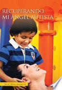libro Recuperando Mi Ángel Autista