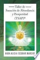 libro Taller De Sanaci?n De Abundancia Y Prosperidad (tsap)?