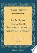 libro La Niña De Juana, O, El Descubrimiento De America Entremés, Vol. 20 (classic Reprint)