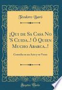 libro ¡qui De Sa Casa No  S Cuida..! Ó Quien Mucho Abarca..!