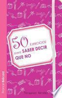 libro 50 Ejercicios Para Saber Decir Que No / 50 Exercises To Learn To Say No