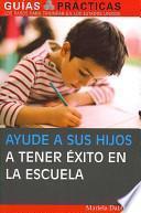 libro Ayude A Sus Hijos A Tener Exito En La Escuela