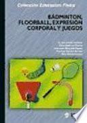 libro Bádminton, Floorball, Expresión Corporal Y Juegos