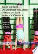libro Cómo Exponer Las Unidades Didácticas Integradas (udi) En Educación Física