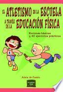 libro El Atletismo En La Escuela A Través De La Educación Física