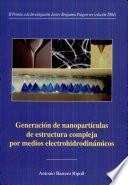 libro Generación De Nanopartículas De Estructura Compleja Por Medios Electrohidrodinámicos