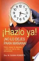 libro Hazlo Ya! No Lo Dejes Para Manana! / Living Without Procrastination