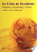 libro La Crisis De Occidente : Orígenes, Actualidad Y Futuro