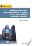 libro Modelos De Desarrollo, Explotación Y Análisis De Calidad Para La Elaboración Del Multimedia Educativo