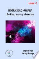 libro Motricidad Humana: Política, Teoría Y Vivencias