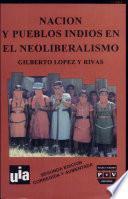 libro Nación Y Pueblos Indios En El Neoliberalismo