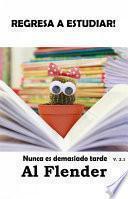 libro Regresa A Estudiar, Nunca Es Demasiado Tarde