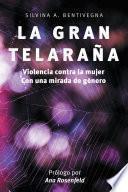 libro La Gran Telaraa. Violencia Contra La Mujer. Con Una Mirada De Gnero