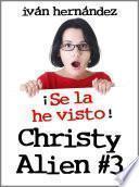 libro Christy Alien 3 - ¡se La He Visto!