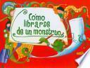 libro Como Librarse De Un Monstruo/ How To Get Rid Of A Monster
