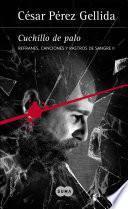 libro Cuchillo De Palo (refranes, Canciones Y Rastros De Sangre 2)