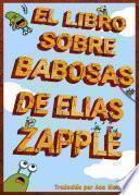 libro El Libro Sobre Babosas De Elias Zapple