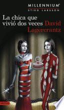 libro La Chica Que Vivió Dos Veces (serie Millennium 6)