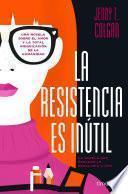 libro La Resistencia Es Inútil