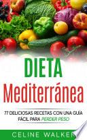 libro Dieta Mediterránea: 77 Deliciosas Recetas Con Una Guía Fácil Para Perder Peso