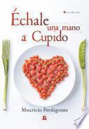 libro Échale Una Mano A Cupido