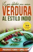 libro La Guía Definitiva Para Cocinar Verdura Al Estilo Indio