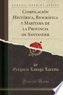 libro Compilación Histórica, Biográfica Y Marítima De La Provincia De Santander (classic Reprint)