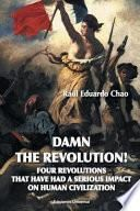 libro Damn The Revolution! Four Revolutions That Have Had A Serious Impact On Human Civilization