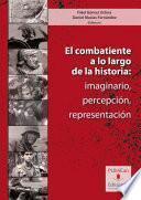 libro El Combatiente A Lo Largo De La Historia: Imaginario, Percepción, Representación