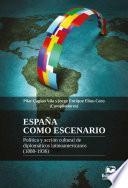 libro España Como Escenario. Política Y Acción Cultural De Diplomáticos Latinoamericanos (1880-1936)