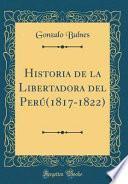 libro Historia De La Libertadora Del Perú(1817 1822) (classic Reprint)