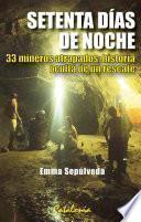 libro Setenta Días De Noche. 33 Mineros Atrapados: Historia Oculta De Un Rescate